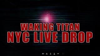 Waking Titan: NYC Live Drop (We