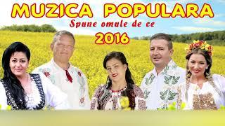 MUZICA POPULARA 2016 - SPUNE OMULE DE CE [COLAJ]
