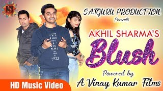 Hindi Songs: Blush (Full Song) | Akhil Sharm | New Hindi Songs 2018 | Latest Bollywood Songs 2018