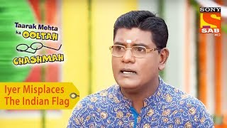 Your Favorite Character | Iyer Misplaces The Indian Flag | Taarak Mehta Ka Ooltah Chashmah