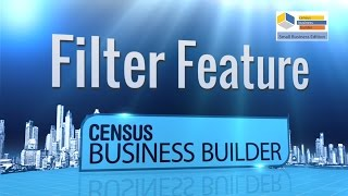 Census Business Builder, Small Business Edition 2.0 - Filter Feature