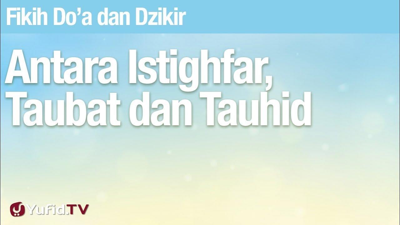 Fiqih Doa dan Dzikir: Antara Istighfar, Taubat dan Tauhid - Ustadz Abdullah Zaen, Lc., MA