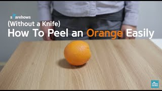 How To Peel an Orange (Without a Knife)
