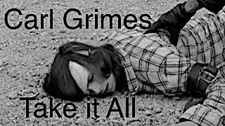 Carl Grimes/ Take It All