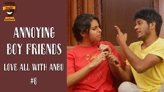 Annoying Boyfriends ! | Love All With Anbu  #6 | Love Tips | Smile Mixture