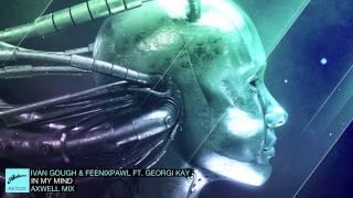 Ivan Gough & Feenixpawl ft. Georgi Kay - In My Mind (Axwell Mix)