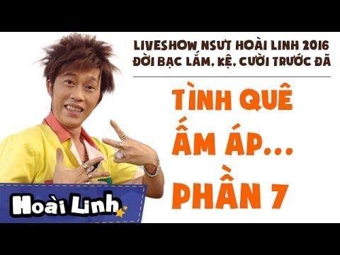 Liveshow NSƯT Hoài Linh 2016 Phần 7 Đời Bạc Lắm Kệ Cười Trước Đã Tình Quê Ấm Áp