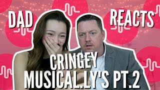 DAD REACTS TO CRINGEY MUSICAL.LY'S PT.2!