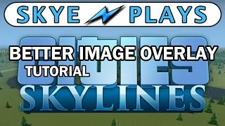 Cities Skylines Tutorial ►Better Image Overlay◀ In Game  Image Overlay Mods