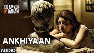 Ankhiyaan Full Song (AUDIO) | Do Lafzon Ki Kahani | Randeep Hooda, Kajal Aggarwal | Kanika Kapoor