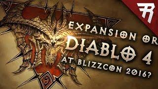 UPDATE: Diablo at Blizzcon 2016; Diablo 4, Expansion, or Diablo 3 Patch 2.5? Realms of Evil?