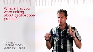 What's that you were asking about oscilloscope probes?