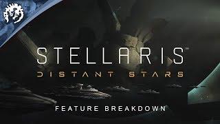 Stellaris: Distant Stars - Feature Breakdown