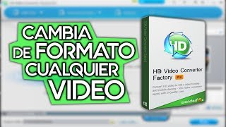 CAMBIAR DE FORMATO CUALQUIER VIDEO CON HD VIDEO CONVERTER FACTORY
