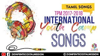 TPM Songs   2017 - 2018   Tamil   International Youth Camp Songs   Jukebox   The Pentecostal Mission