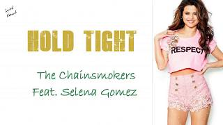 The Chainsmokers Ft. Selena Gomez - Hold Tight | Lyrics/Lyrical Video