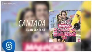 Luan Santana - Cantada (Malhação - Seu Lugar no Mundo - Vol 1) [Áudio Oficial]