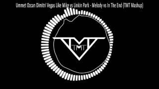 Ummet Ozcan Dimitri Vegas Like Mike Steve Aoki vs Linkin Park - Melody In The End (TMT Mashup)