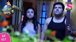 Badi Door Se Aaye Hain - बड़ी दूर से आये है - Episode 107 - 6th June, 2017