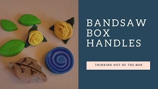Bandsaw box handles.