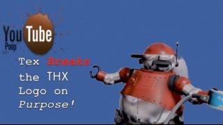 YouTube Poop: Tex Breaks The THX Logo on Purpose