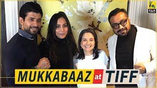 Anurag Kashyap, Vineet Singh, Zoya Hussain   Mukkabaaz