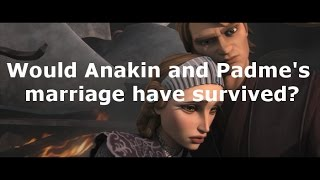Would Anakin and Padme's marriage have survived?
