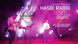 Hasbi Rabbi || Concert version || Iqbal HJ || Spiritual Eve Dhaka concert 2016