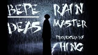 BEPE & DEAS - RAIN MASTER (PRODUCED BY HING)