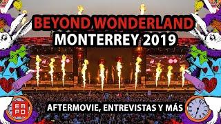 BEYOND WONDERLAND MONTERREY 2019 | AFTERMOVIE, ENTREVISTAS Y MÁS