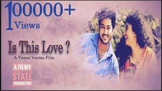 Is This Love Telugu Short Film 2017 || Directed By Vamsi Varma Gadiraju