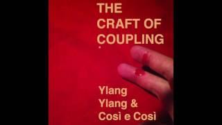 YlangYlang & Così e Così : The Craft of Coupling