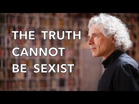 The Truth Cannot be Sexist Steven Pinker on the biology of sex differences