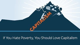 If You Hate Poverty, You Should Love Capitalism