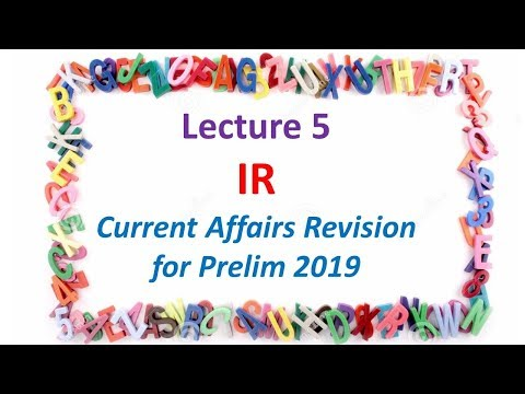 Lecture 5 IR Current Affairs Revision for Prelim 2019 IAS UPSC CSE