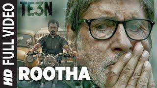 ROOTHA Full Video Song | TE3N | Amitabh Bachchan, Nawazuddin Siddiqui & Vidya Balan | T-Series