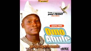 Paul Friday - Omo Abule