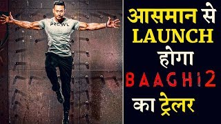Baaghi 2 Trailer to be Launch In A Unique Style
