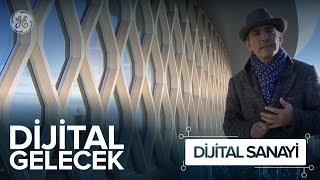Dijital Sanayi - Dijital Gelecek (7. Bölüm)