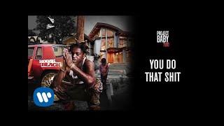 Kodak Black - You Do That Shit [Official Audio]