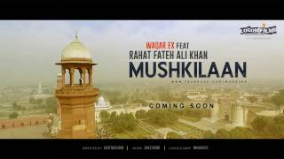 Waqar Ex MUSHKILAAN feat. Rahat Fateh Ali Khan | ( Official Teaser)