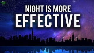 The Night Is More Effective