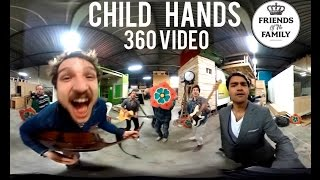 Friends of the Family 360° Video NEW SINGLE 'Child Hands'