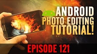 EP: 121 - Android Photo Editing Tutorial! Realistic Flames!