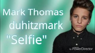 Mark Thomas / duhitzmark - Selfie ( lyrics )