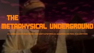 Dr.Phil Valentine - The Metaphysical Underground (Classic Lecture)