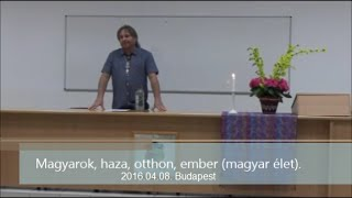 Villás Béla - Magyarok, haza, otthon, ember (magyar élet). 2016.04.08. Budapest