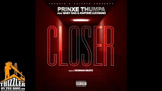 PrinXe Thumpa ft. Baby Gas & Kapone Luchiano - Closer (Prod. Digiwan Beatz) [Thizzler.com Exclusive]