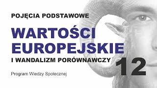 WARTOŚCI EUROPEJSKIE CZYLI WANDALIZM PORÓWNAWCZY - POJĘCIA PODSTAWOWE CZ. 12