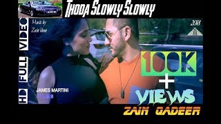 NEW Hindi Hit Song 2018''Thoda Slowly Slowly'' Zain Qadeer Full HD video